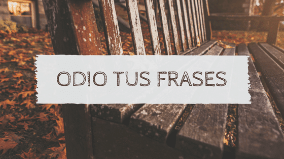 Odio tus frases