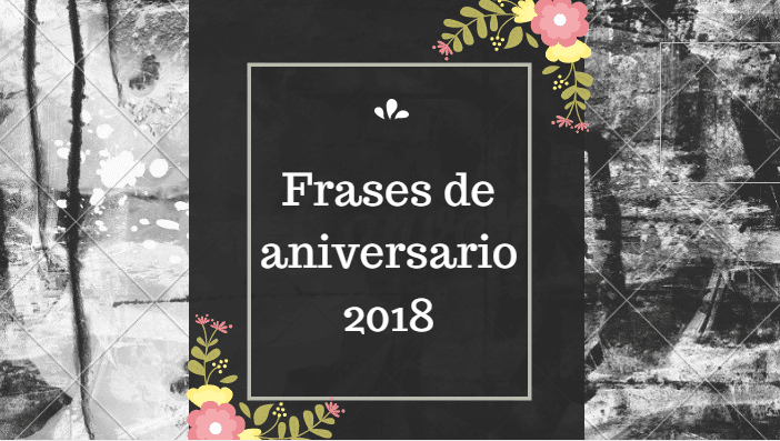 Frases de aniversario 2018